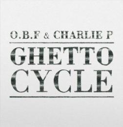 (LP) O.B.F & Charlie P - Ghetto Cycle